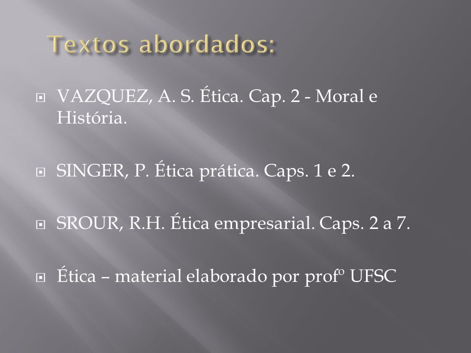 Textos abordados: VAZQUEZ, A. S. Ética. Cap. 2 - Moral e História.