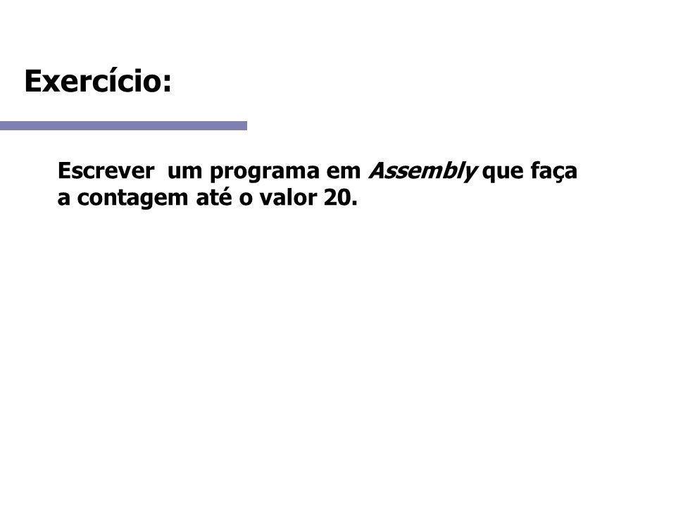 Exercício: Escrever um programa em Assembly que faça a contagem até o valor 20.