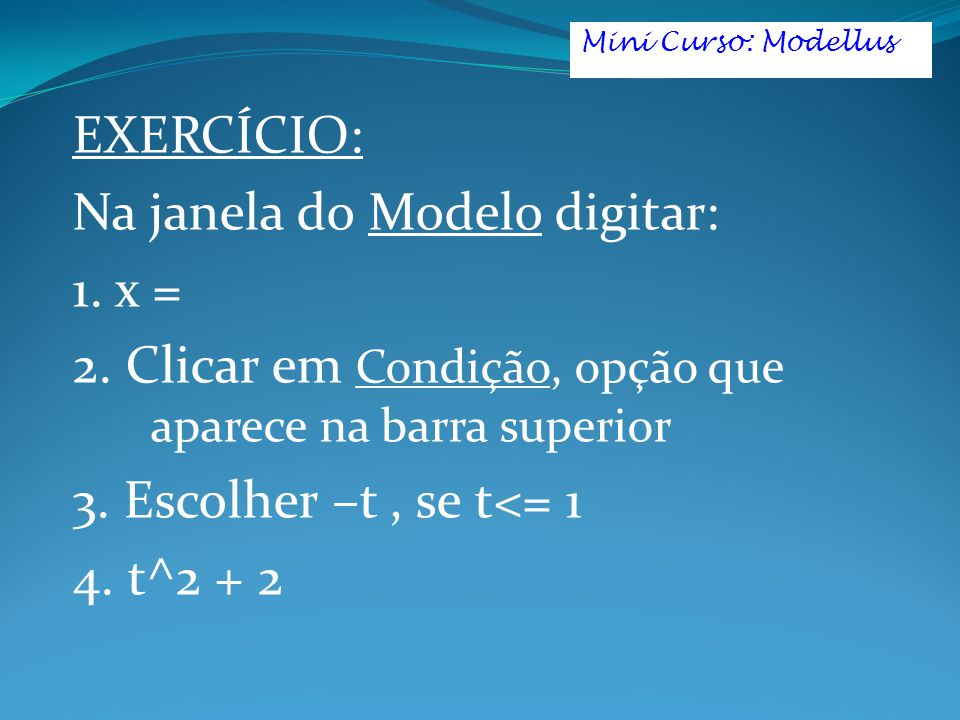 Na janela do Modelo digitar: 1. x =