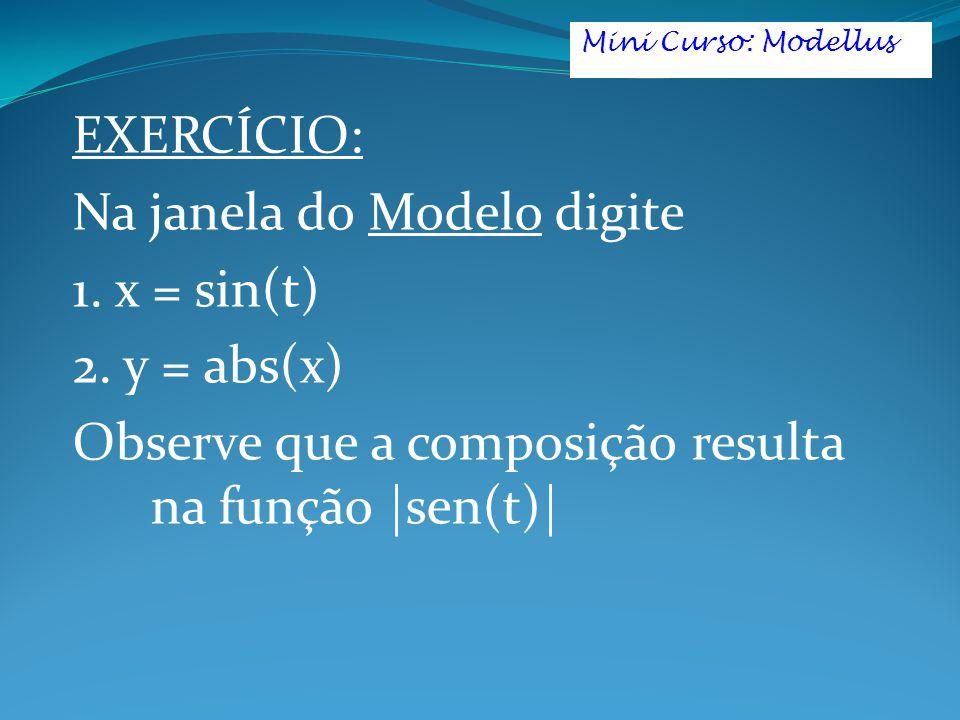 Na janela do Modelo digite 1. x = sin(t) 2. y = abs(x)