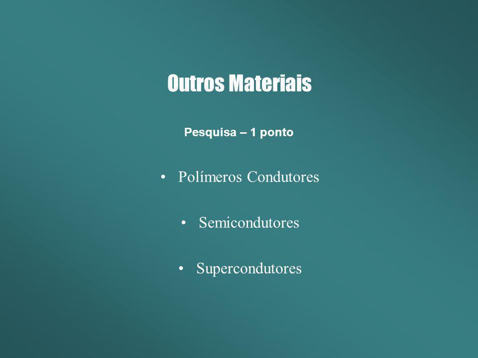 Outros Materiais Polímeros Condutores Semicondutores Supercondutores