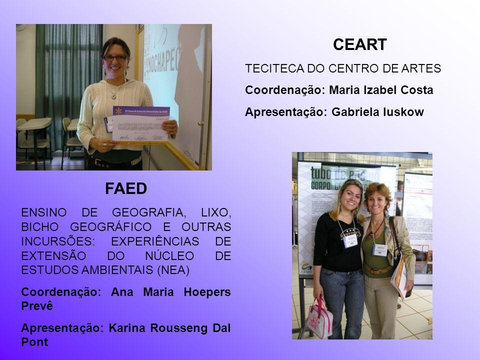 CEART FAED TECITECA DO CENTRO DE ARTES Coordenação: Maria Izabel Costa
