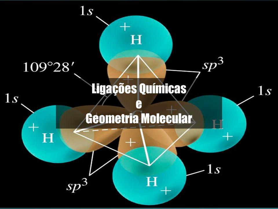 Ligações Químicas e Geometria Molecular