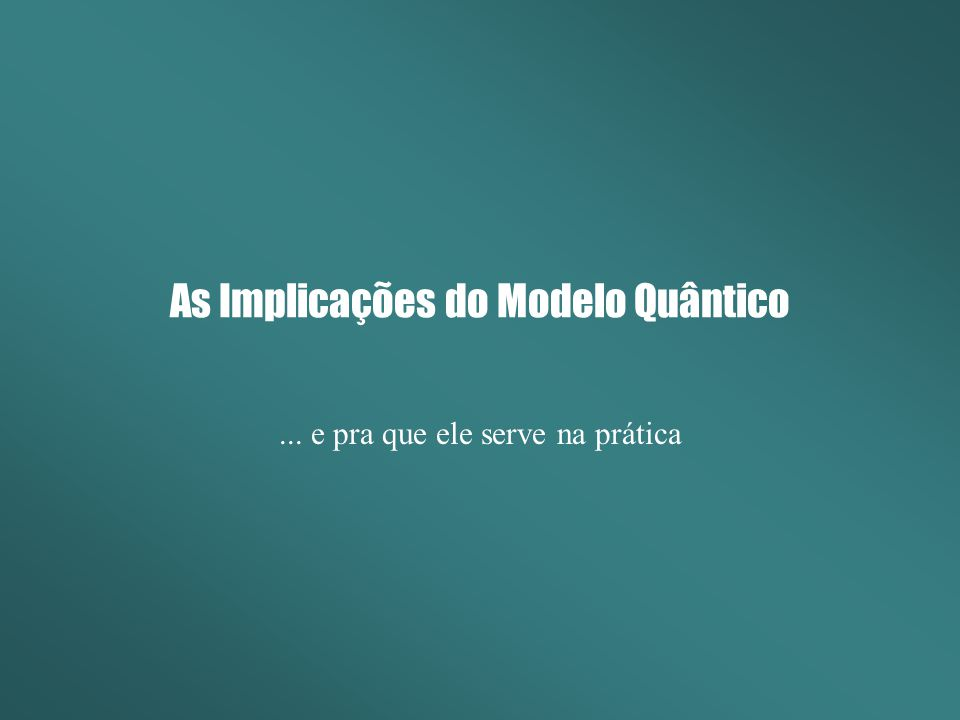As Implicações do Modelo Quântico