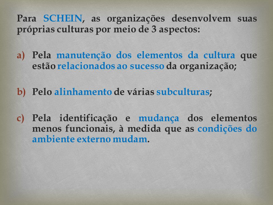 Para SCHEIN, as organizações desenvolvem suas próprias culturas por meio de 3 aspectos: