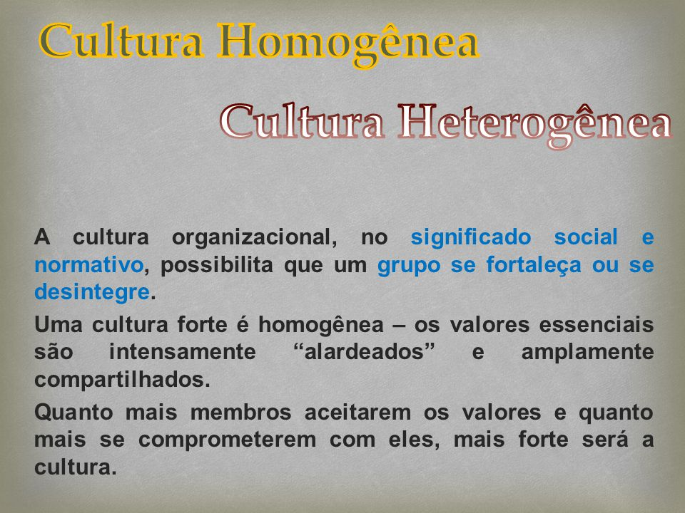 Cultura Homogênea Cultura Heterogênea