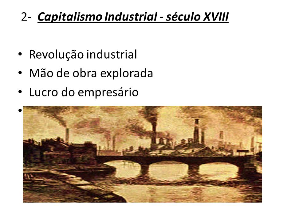 2- Capitalismo Industrial - século XVIII