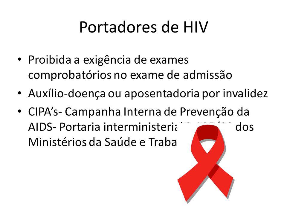 Portadores de HIV Proibida a exigência de exames comprobatórios no exame de admissão. Auxílio-doença ou aposentadoria por invalidez.
