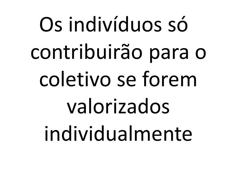 Os indivíduos só contribuirão para o coletivo se forem valorizados individualmente