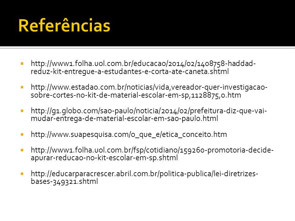 Referências http://www1.folha.uol.com.br/educacao/2014/02/1408758-haddad-reduz-kit-entregue-a-estudantes-e-corta-ate-caneta.shtml.