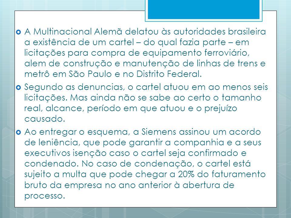 A Multinacional Alemã delatou às autoridades brasileira a existência de um cartel – do qual fazia parte – em licitações para compra de equipamento ferroviário, alem de construção e manutenção de linhas de trens e metrô em São Paulo e no Distrito Federal.