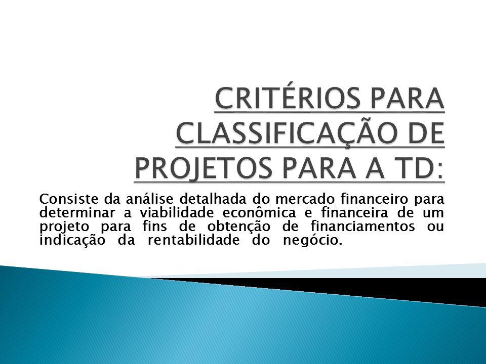 CRITÉRIOS PARA CLASSIFICAÇÃO DE PROJETOS PARA A TD:
