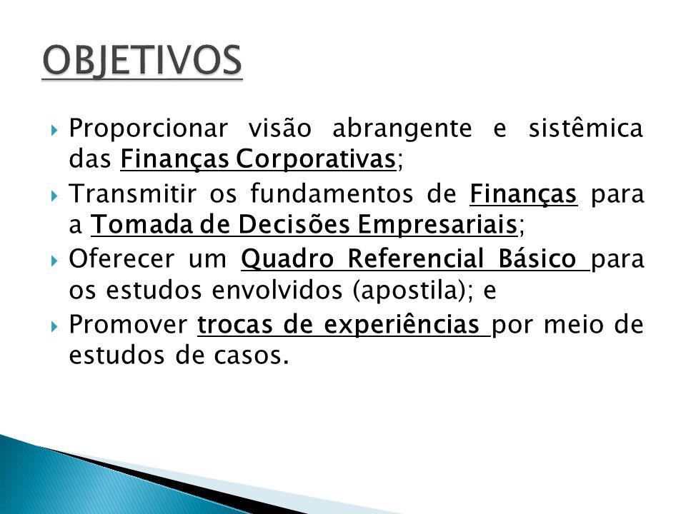 OBJETIVOS Proporcionar visão abrangente e sistêmica das Finanças Corporativas;