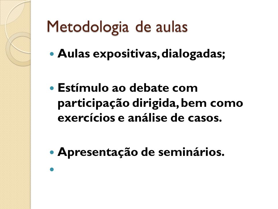 Metodologia de aulas Aulas expositivas, dialogadas;