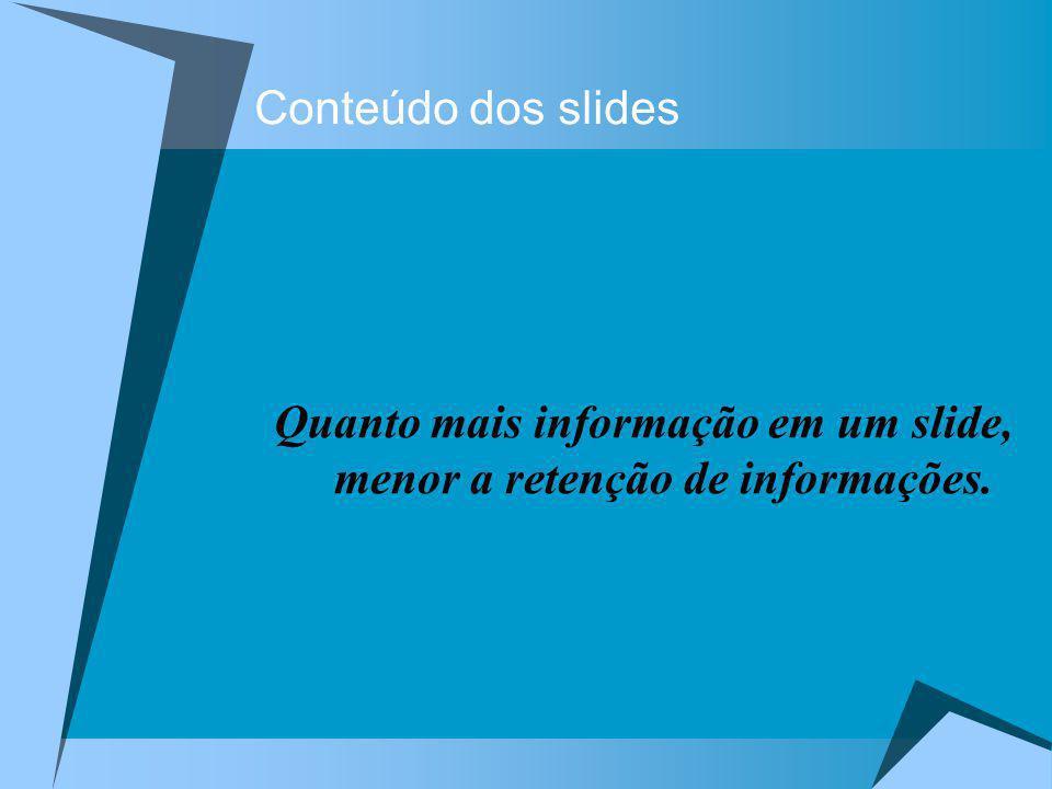 Quanto mais informação em um slide, menor a retenção de informações.
