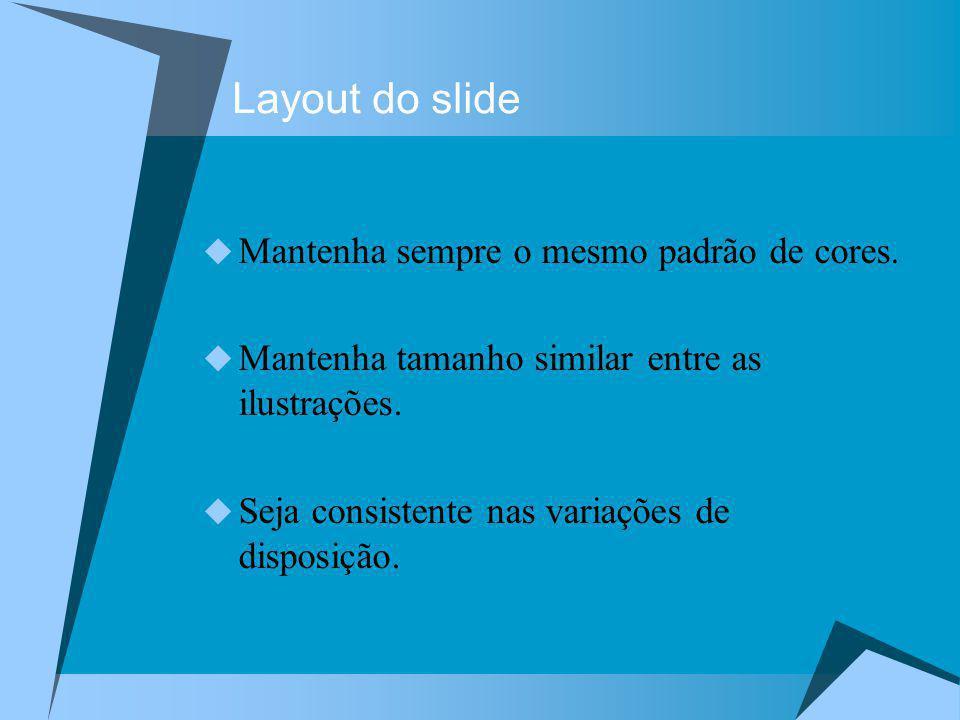 Layout do slide Mantenha sempre o mesmo padrão de cores.