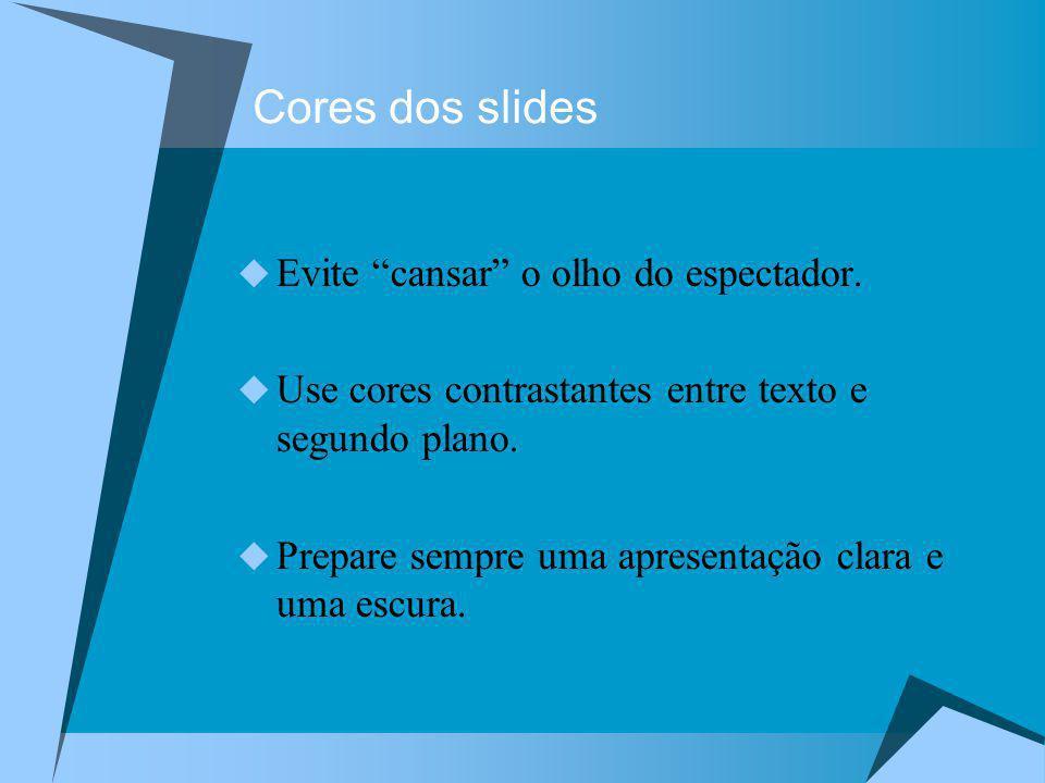 Cores dos slides Evite cansar o olho do espectador.