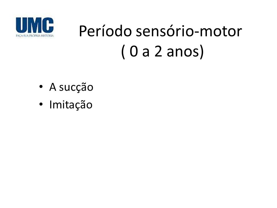 Período sensório-motor ( 0 a 2 anos)