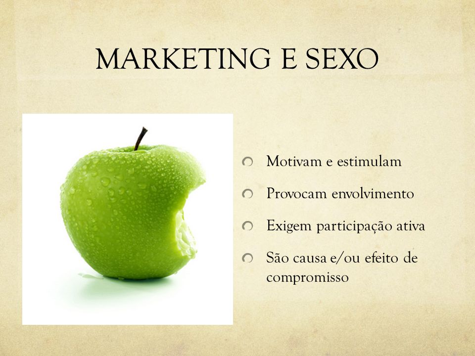 MARKETING E SEXO Motivam e estimulam Provocam envolvimento