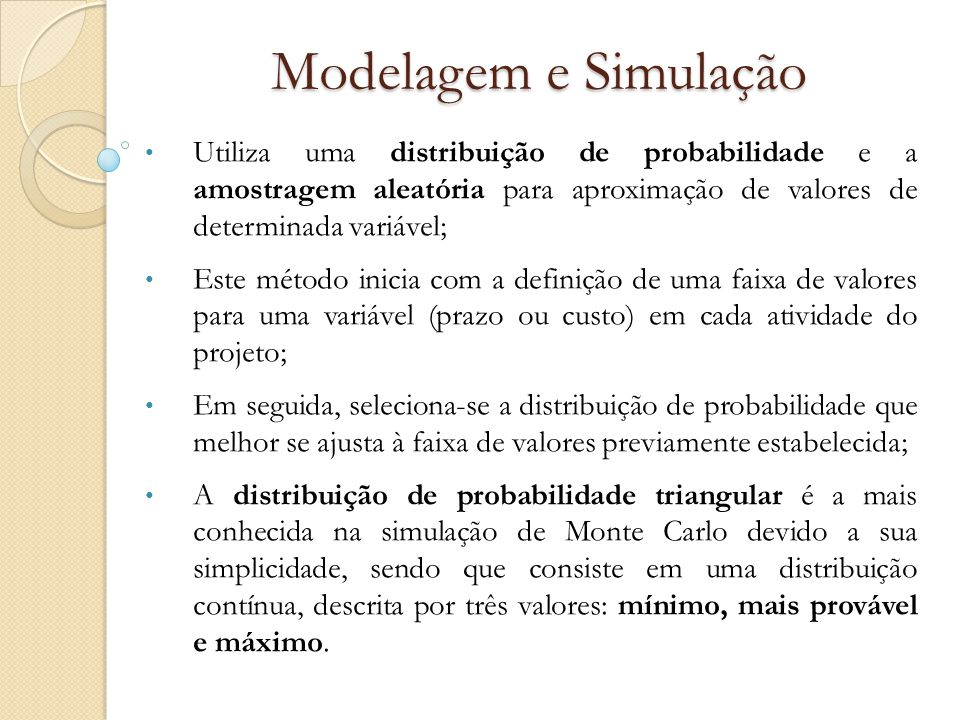 Modelagem e Simulação Utiliza uma distribuição de probabilidade e a amostragem aleatória para aproximação de valores de determinada variável;