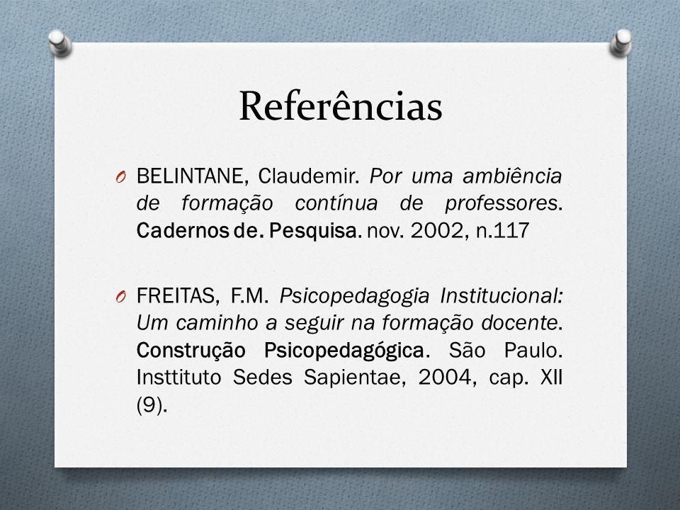 Referências BELINTANE, Claudemir. Por uma ambiência de formação contínua de professores. Cadernos de. Pesquisa. nov. 2002, n.117.