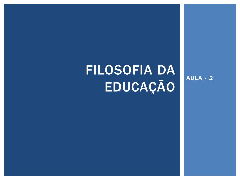 FILOSOFIA DA EDUCAÇÃO AULA - 2