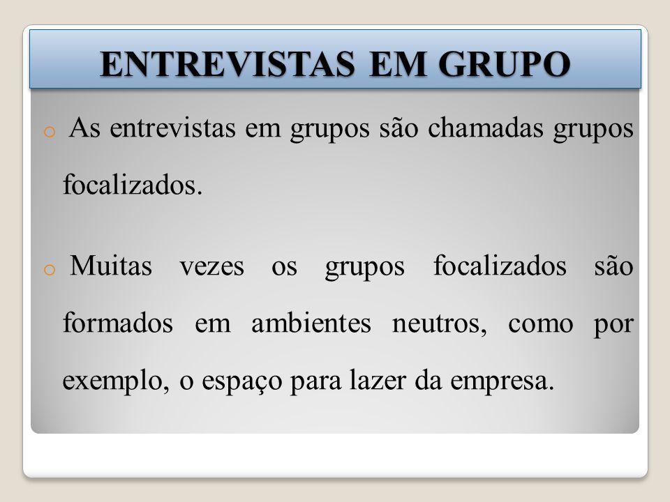ENTREVISTAS EM GRUPO As entrevistas em grupos são chamadas grupos focalizados.
