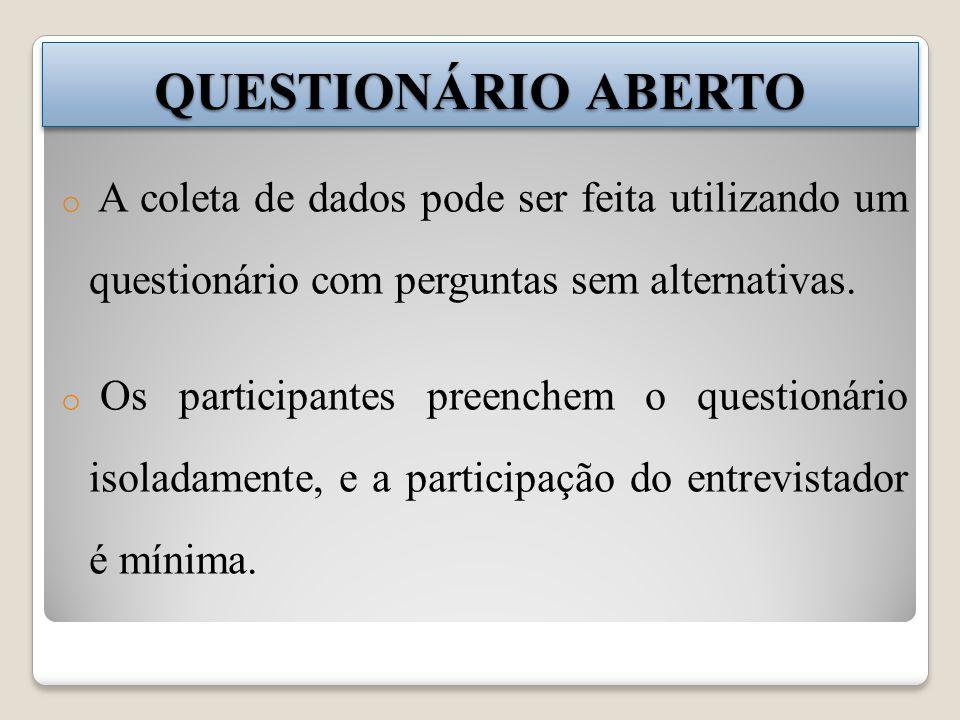 QUESTIONÁRIO ABERTO A coleta de dados pode ser feita utilizando um questionário com perguntas sem alternativas.