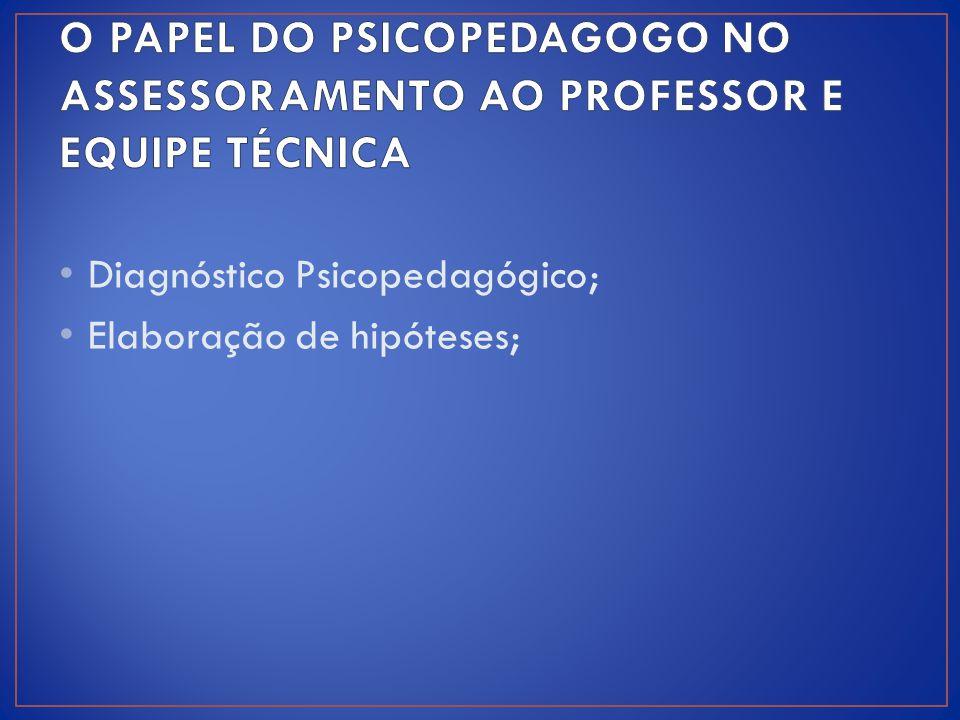 O papel do psicopedagogo no assessoramento ao professor e equipe técnica