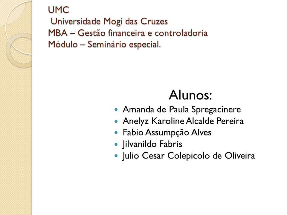 UMC Universidade Mogi das Cruzes MBA – Gestão financeira e controladoria Módulo – Seminário especial.