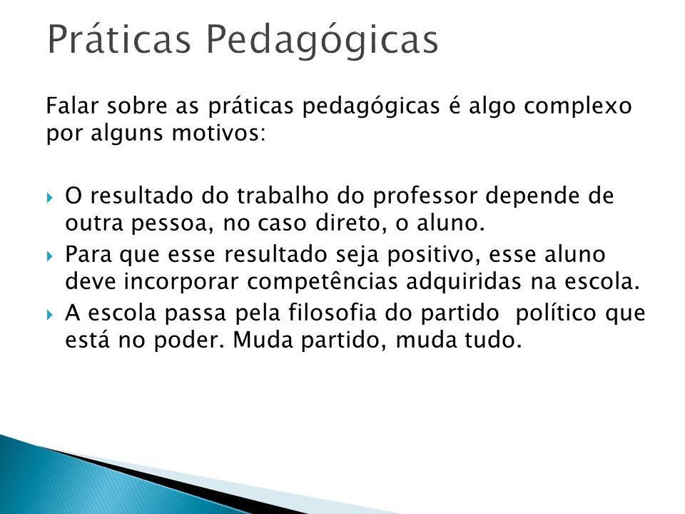 Práticas Pedagógicas Falar sobre as práticas pedagógicas é algo complexo por alguns motivos: