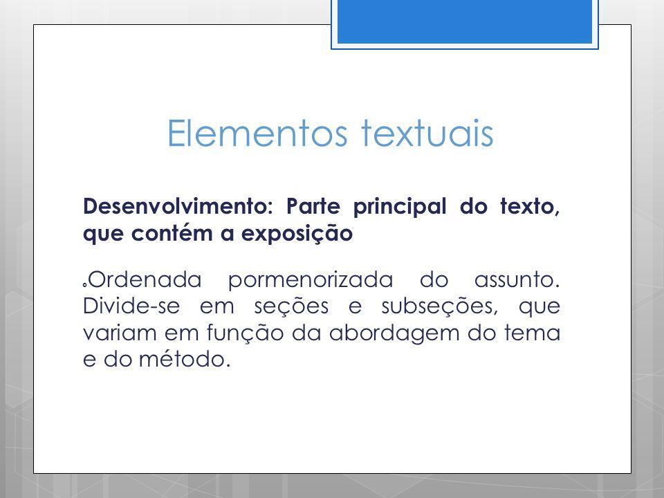 Elementos textuais Desenvolvimento: Parte principal do texto, que contém a exposição.