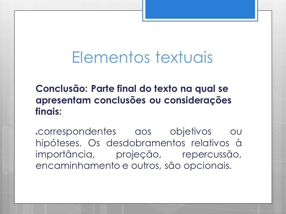 Elementos textuais Conclusão: Parte final do texto na qual se apresentam conclusões ou considerações finais: