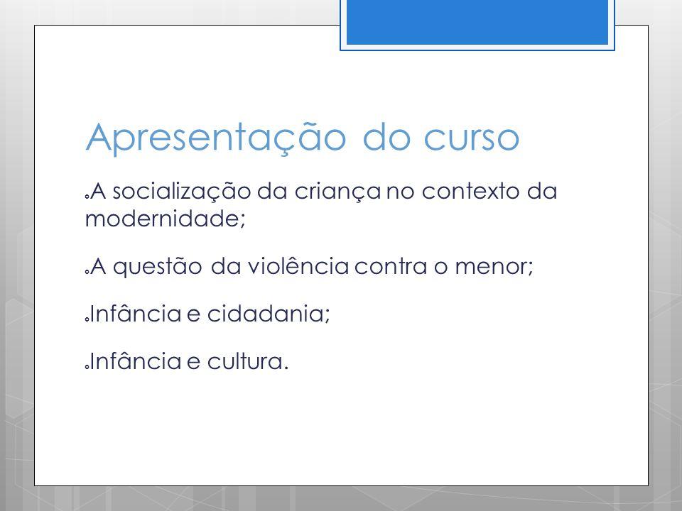 Apresentação do curso A socialização da criança no contexto da modernidade; A questão da violência contra o menor;