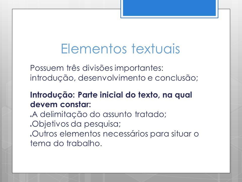 Elementos textuais Possuem três divisões importantes: introdução, desenvolvimento e conclusão;