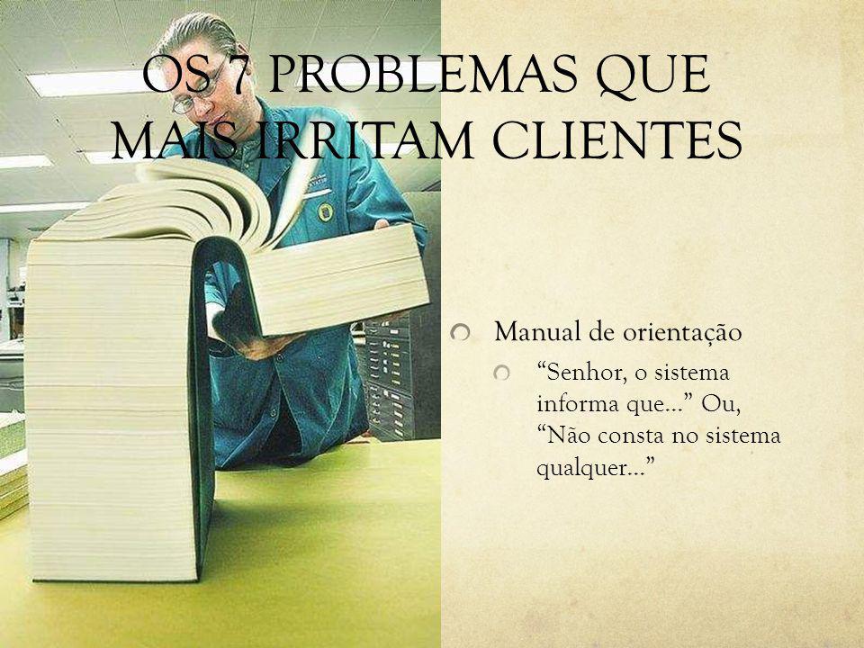 OS 7 PROBLEMAS QUE MAIS IRRITAM CLIENTES