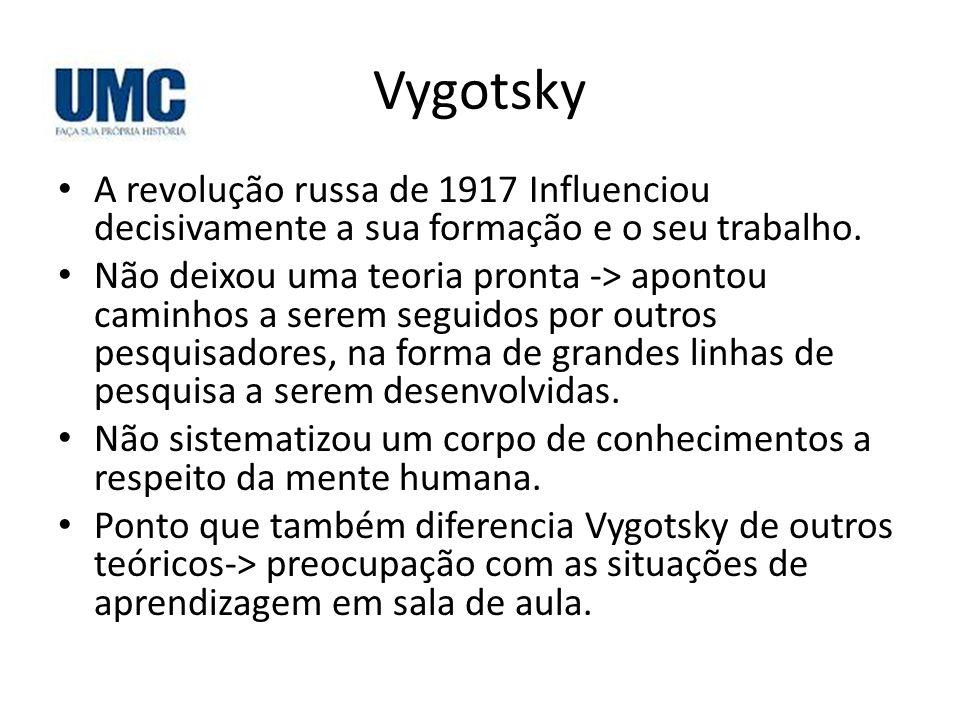 Vygotsky A revolução russa de 1917 Influenciou decisivamente a sua formação e o seu trabalho.