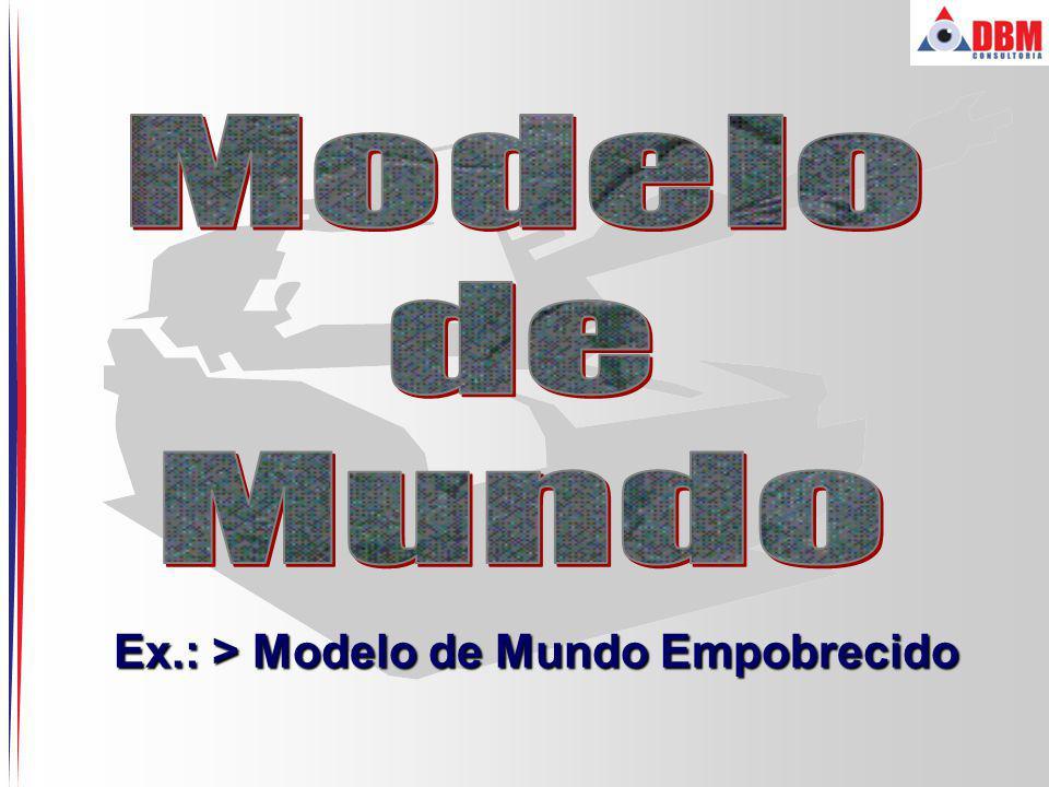 Ex.: > Modelo de Mundo Empobrecido