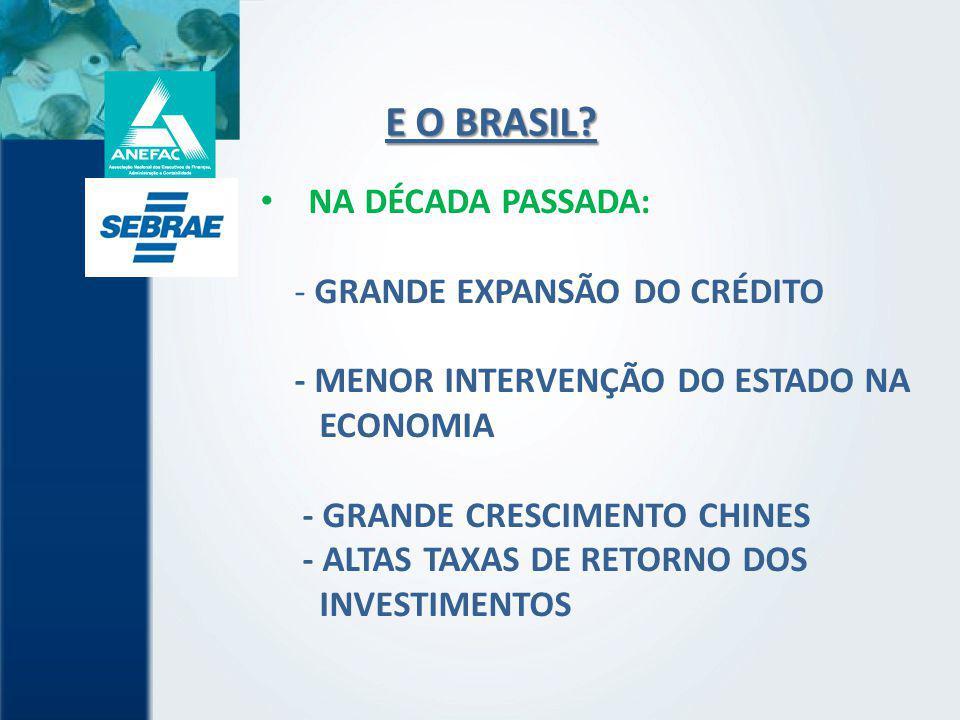 E O BRASIL NA DÉCADA PASSADA: - GRANDE EXPANSÃO DO CRÉDITO