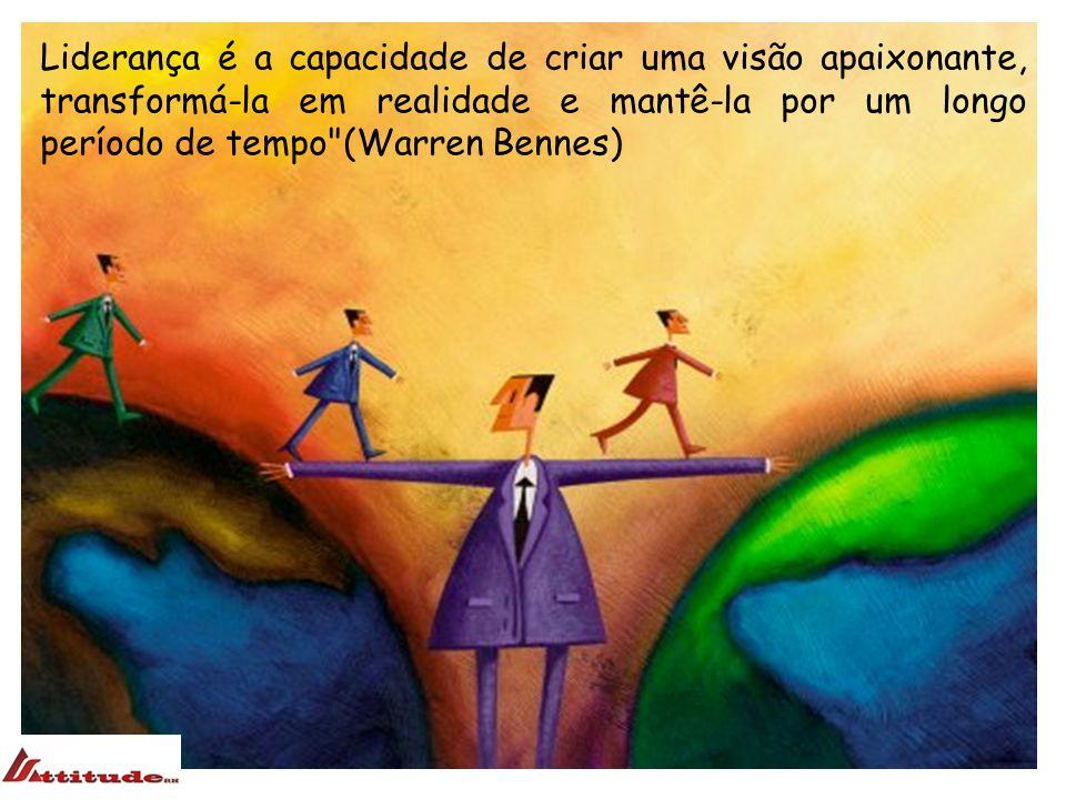 Liderança é a capacidade de criar uma visão apaixonante, transformá-la em realidade e mantê-la por um longo período de tempo (Warren Bennes)