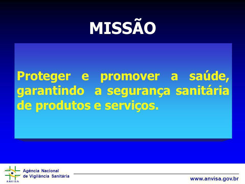 MISSÃO Proteger e promover a saúde, garantindo a segurança sanitária de produtos e serviços.