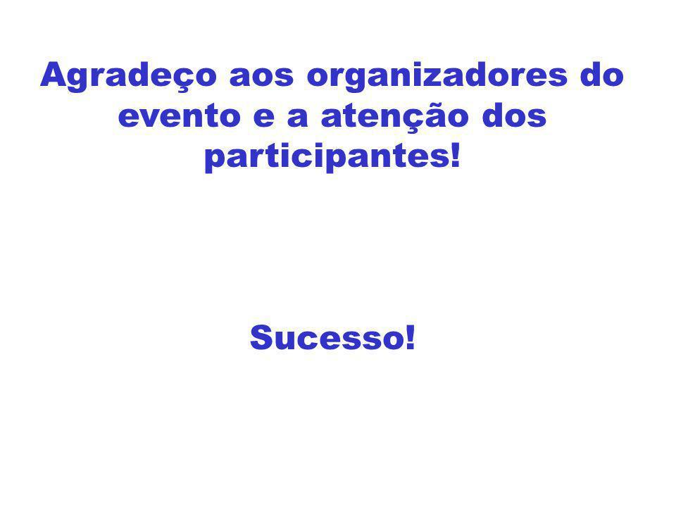 Agradeço aos organizadores do evento e a atenção dos participantes!