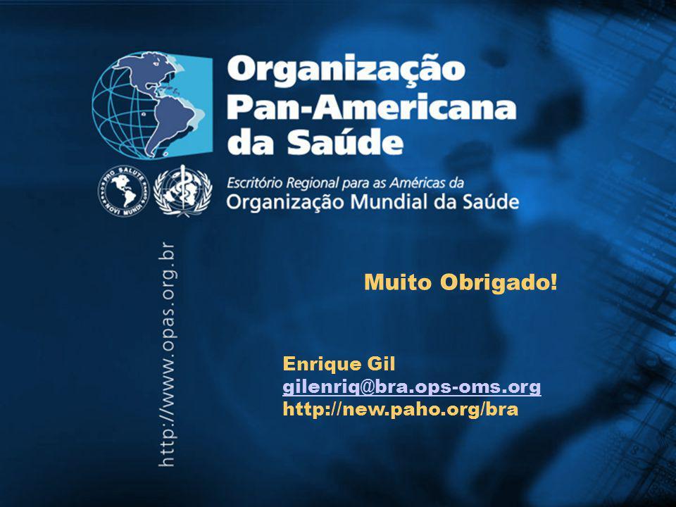 Muito Obrigado! Enrique Gil gilenriq@bra.ops-oms.org http://new.paho.org/bra