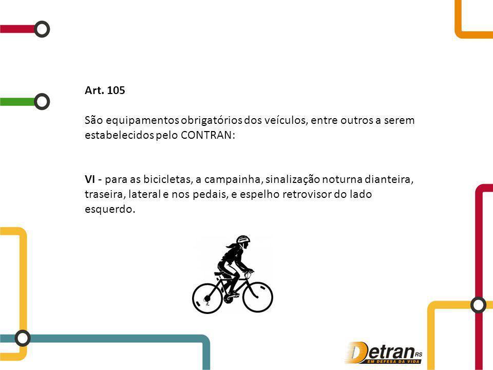 Art. 105 São equipamentos obrigatórios dos veículos, entre outros a serem estabelecidos pelo CONTRAN: