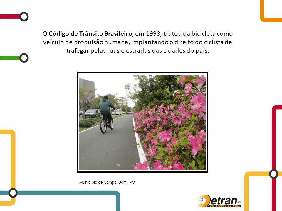 O Código de Trânsito Brasileiro, em 1998, tratou da bicicleta como veículo de propulsão humana, implantando o direito do ciclista de trafegar pelas ruas e estradas das cidades do país.