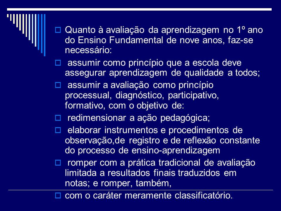 Quanto à avaliação da aprendizagem no 1º ano do Ensino Fundamental de nove anos, faz-se necessário: