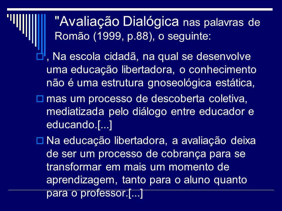 Avaliação Dialógica nas palavras de Romão (1999, p.88), o seguinte:
