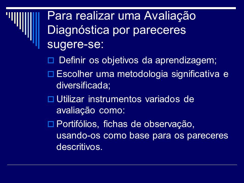 Para realizar uma Avaliação Diagnóstica por pareceres sugere-se: