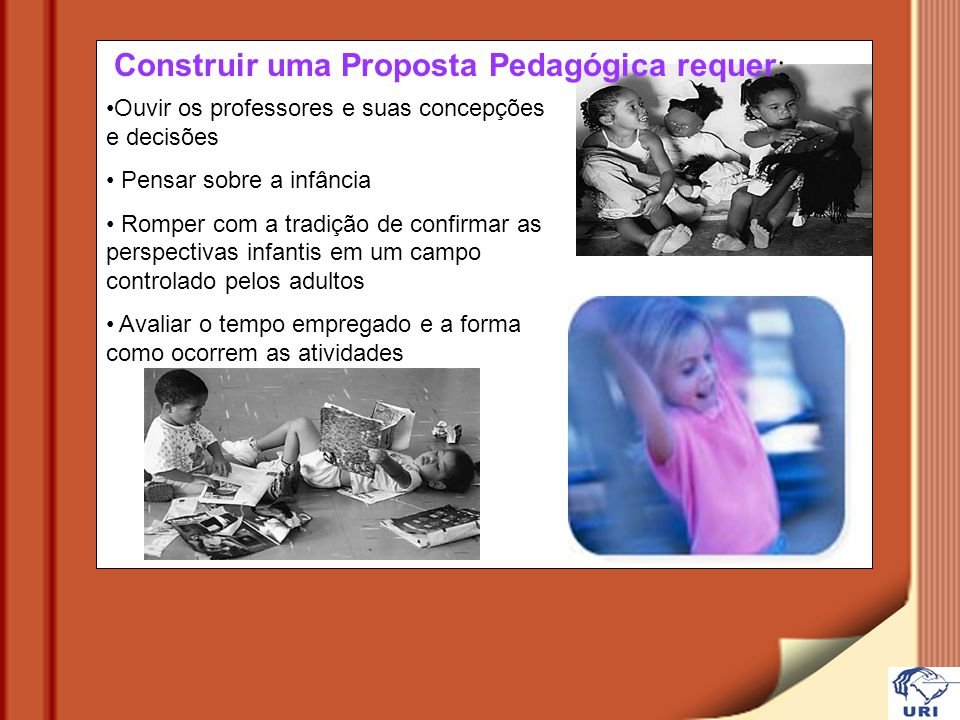 Construir uma Proposta Pedagógica requer: