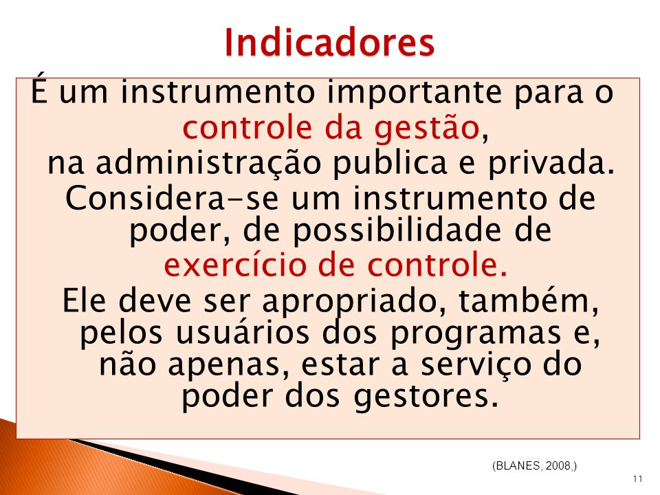 Indicadores É um instrumento importante para o controle da gestão,
